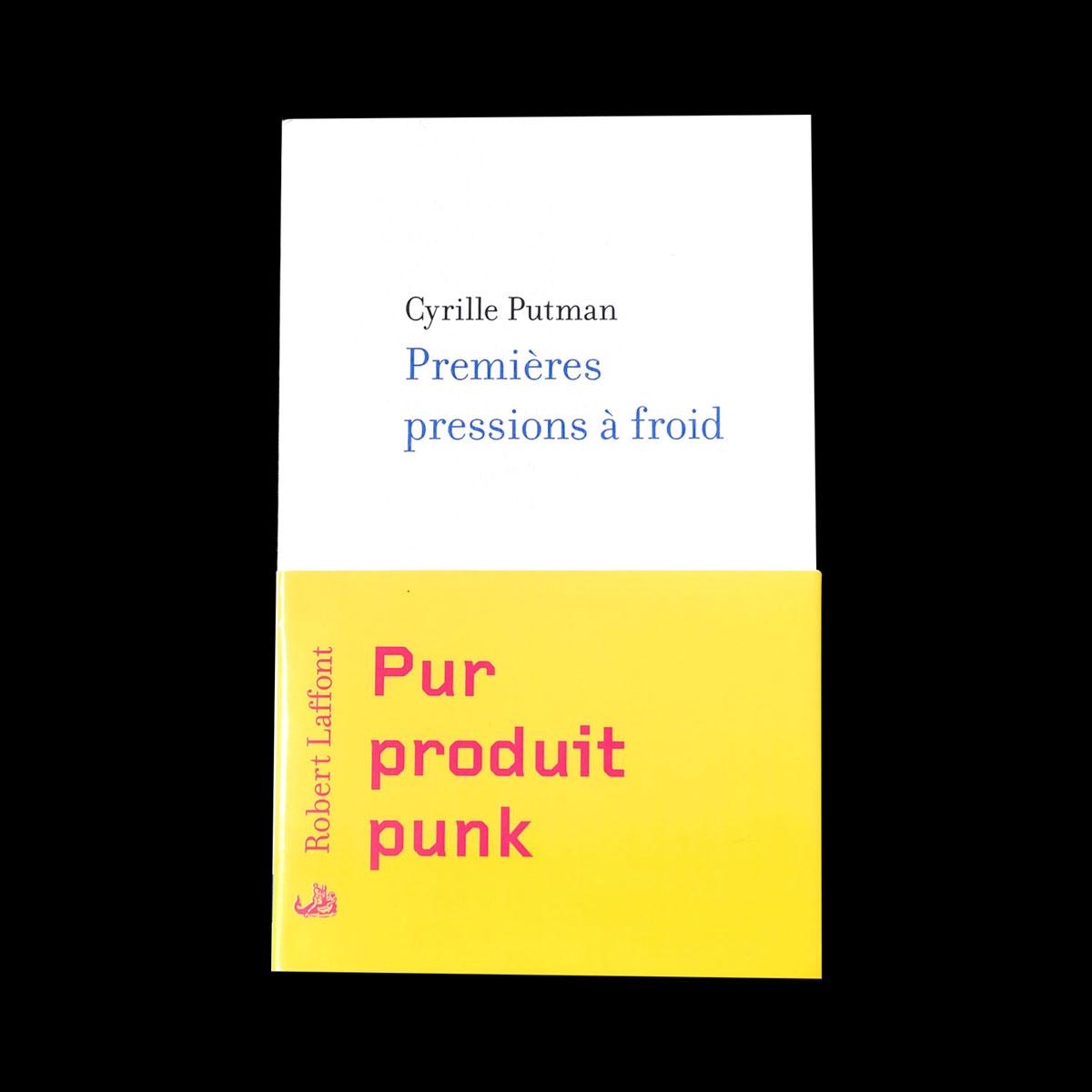 « Premières pressions à froid », 2004, Cyrille Putman, Éditions Robert Laffont.
