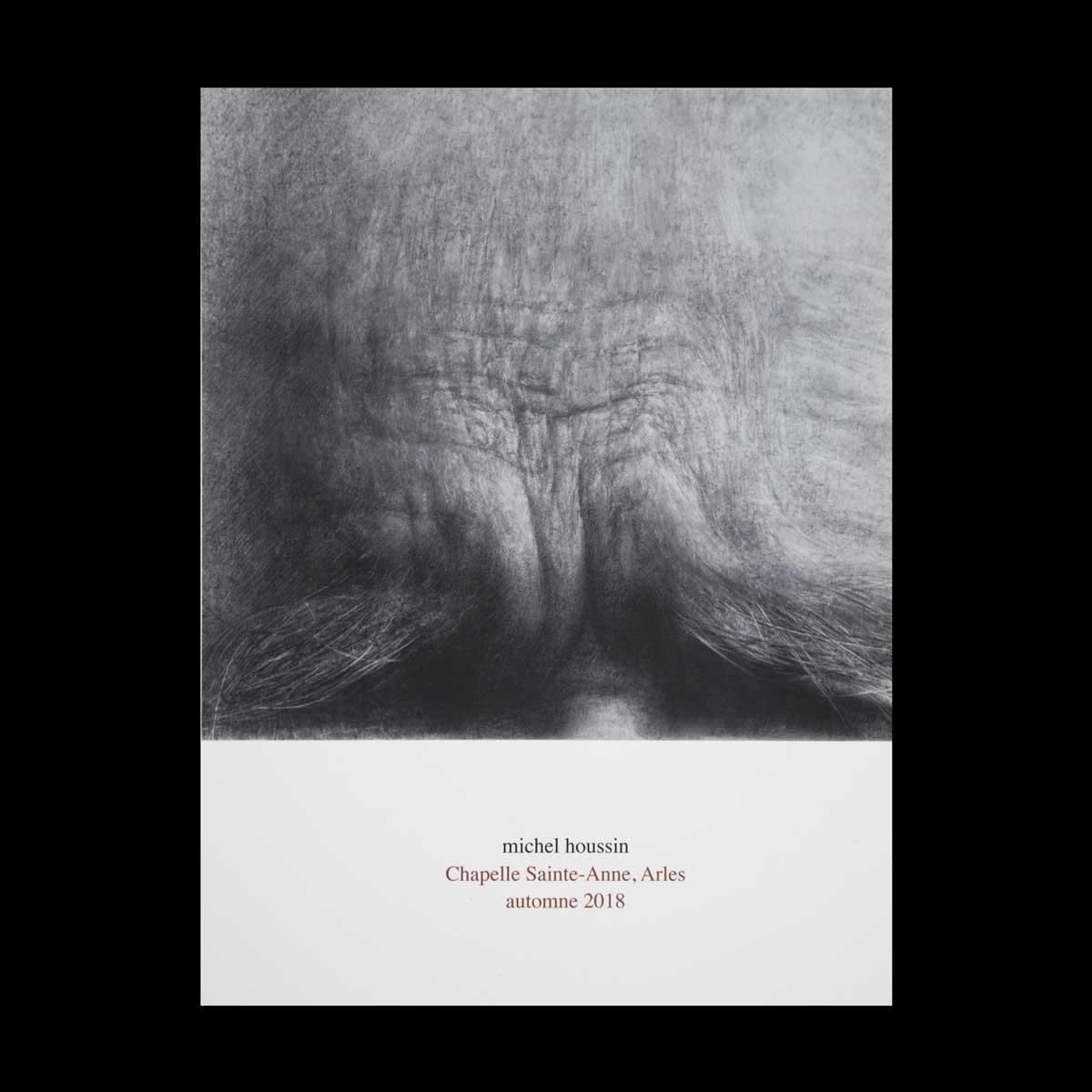 Michel Houssin, Chapelle Ste Anne, Arles, automne 2018. Catalogue de l'exposition, édité par Cyrille Putman